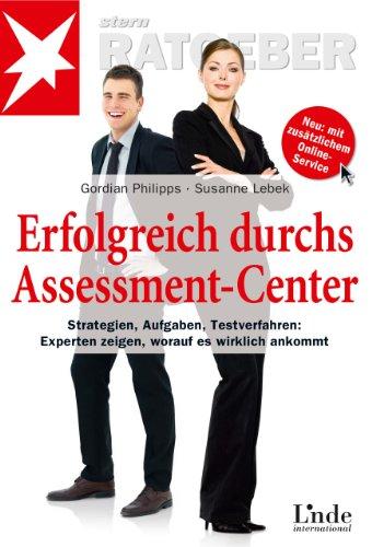 Erfolgreich durchs Assessment-Center: Strategien - Aufgaben - Testverfahren: Experten zeigen, worauf es wirklich ankommt (stern-Ratgeber)