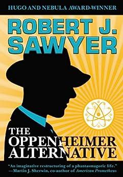 The Oppenheimer Alternative by [Robert J. Sawyer]