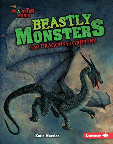 Beastly Monsters: From Dragons to Griffins (Monster Mania)