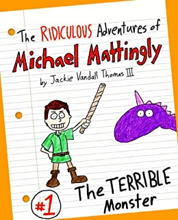 The Ridiculous Adventures of Michael Mattingly: The TERRIBLE Monster
