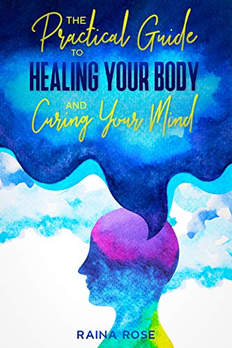 The Practical Guide to Healing Your Body and Curing Your Mind of Anxiety and Depression for Good (English Edition)