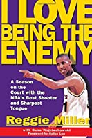 I Love Being the Enemy by Reggie Miller(1999-04-01)