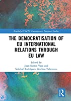 The Democratisation of EU International Relations Through EU Law (Routledge/UACES Contemporary European Studies)