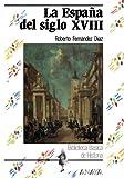 La España del siglo XVIII (Historia - Biblioteca Básica De Historia - Serie «General»)