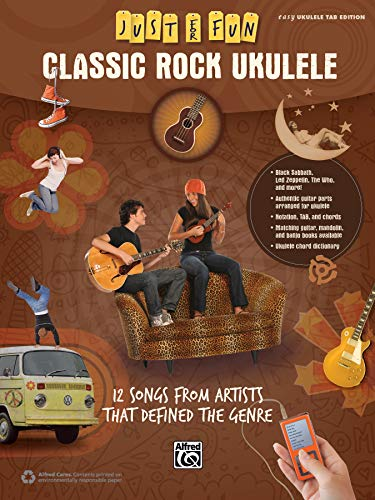 Classic Rock Ukulele: 12 Songs from Artists That Defined the Genre: Easy Ukulele Tab Edition (Just for Fun)