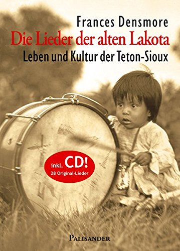 Die Lieder der alten Lakota: Leben und Kultur der Teton-Sioux