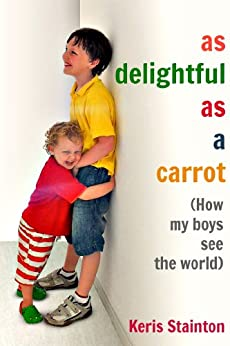 As Delightful As a Carrot: How My Boys See the World by [Keris Stainton]