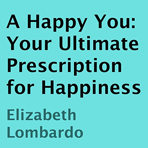 A Happy You: Your Ultimate Prescription for Happiness audiobook cover art