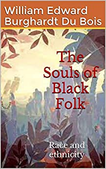 The Souls of Black Folk: Race and ethnicity by [William Edward  Burghardt Du Bois]