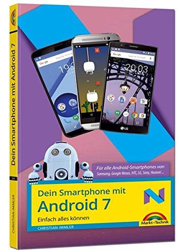 Dein Smartphone mit Android 7 - für alle Android Versionen geeignet und Handyhersteller Samsung, LG, Huawei, HTC, Sony, usw. - Speziell für Einsteiger und Fortgeschrittene