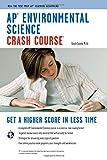 AP Environmental Science Crash Course Book + Online: Get a Higher Score in Less Time (Advanced Placement (AP) Crash Course)