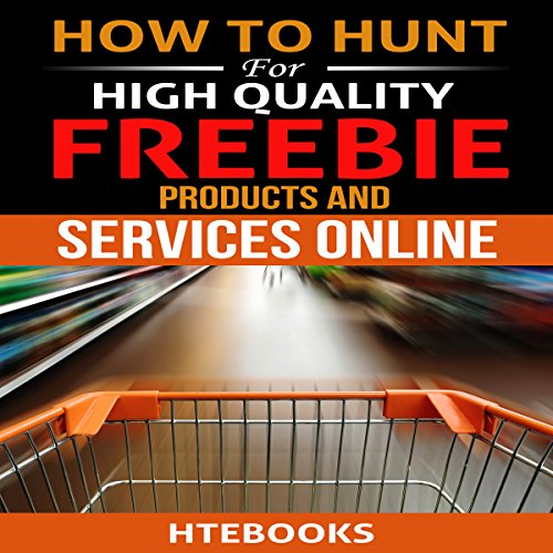 How to Hunt for High Quality Freebie Products and Services Online audiobook cover art