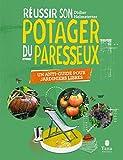 Réussir son Potager du Paresseux - un anti-guide pour jardiniers libres