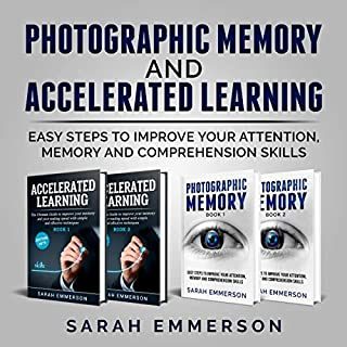 Photographic Memory & Accelerated Learning: Easy Steps to Improve Your Attention, Memory and Comprehension Skills                   By:                                                                                                                                 Sarah Emmerson                               Narrated by:                                                                                                                                 Arnetta Ellinwood,                                                                                        Lizbeth Harrison                      Length: 5 hrs and 26 mins     225 ratings     Overall 5.0