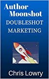Author Moonshot Doubleshot Marketing (English Edition)