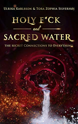 Holy F*ck and Sacred Water: The Secret Connections to Everything