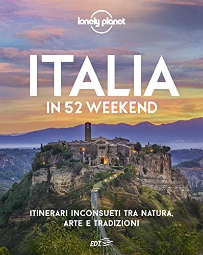 Italia in 52 weekend. Itinerari inconsueti tra natura, arte e tradizioni
