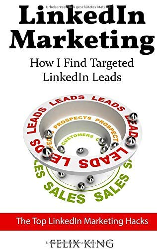 LinkedIn Marketing: How I Find Targeted LinkedIn Leads: The Top LinkedIn Marketing Hacks (English Edition)
