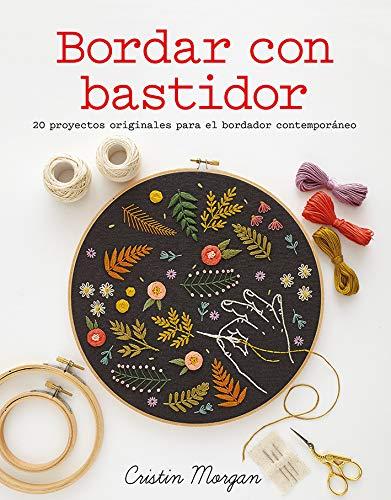 Bordar con bastidor. 20 proyectos originales para el bordador contemporáneo (Colección GGDIY)