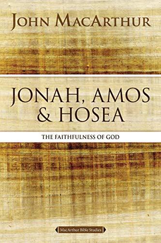 Jonah, Amos, and Hosea: The Faithfulness of God (MacArthur Bible Studies)
