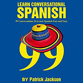Learn Conversational Spanish: 99 Conversations to Learn Spanish Fast and Easy cover art