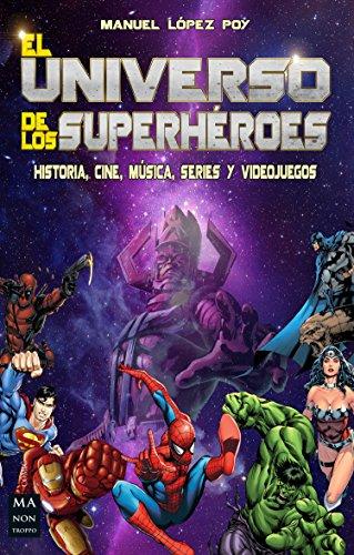 El universo de los superhéroes: Historia, cine, música, series y videojuegos (Cómic)