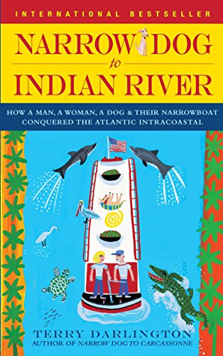 Narrow Dog to Indian River: How a Man, a Woman, a Dog & Their Narrowboat Conquered the Atlantic Intracoastal