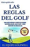 Guía rápida sobre las Reglas Del Golf: Una guía rápida, práctica y referencial sobre reglas de golf desde 2019 hasta 2020 (Edición de bolsillo)