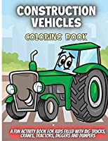 Construction Vehicles Coloring Book: A Fun Activity Book for Kids Filled With Big Trucks, Cranes, Tractors, Diggers and Dumpers