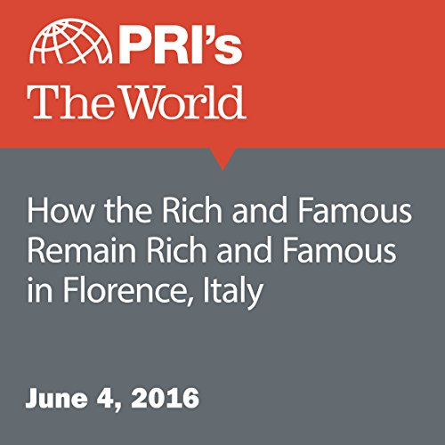How the Rich and Famous Remain Rich and Famous in Florence, Italy audiobook cover art