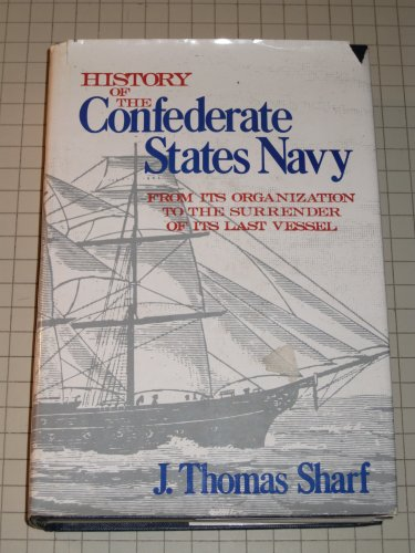 Price comparison product image History of the Confederate States navy from its organization to the surrender of its last vessel: Its stupendous struggle with the great navy of the ... and torpedoes