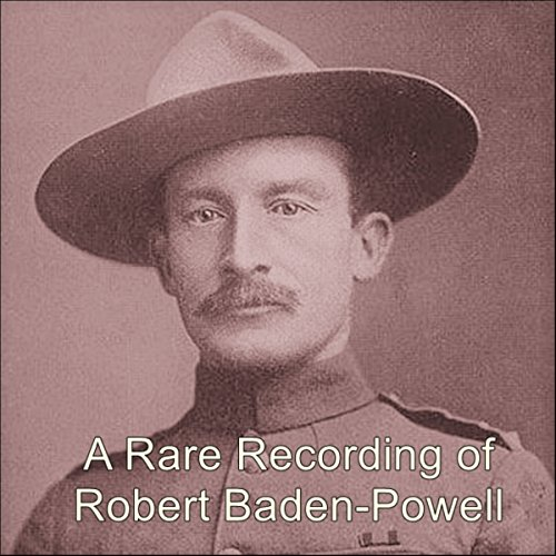 A Rare Recording of Robert Baden-Powell                   By:                                                                                                                                 Robert Baden-Powell                               Narrated by:                                                                                                                                 Robert Baden-Powell                      Length: 5 mins     4 ratings     Overall 4.8