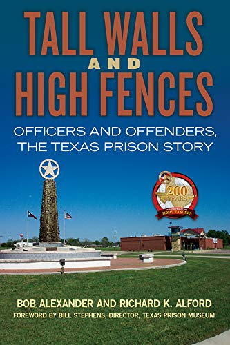 Tall Walls and High Fences: Officers and Offenders, the Texas Prison Story (Volume 12) (North Texas Crime and Criminal Justice Series)