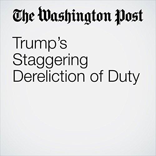 Trump's Staggering Dereliction of Duty copertina