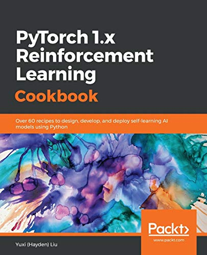 PyTorch 1.x Reinforcement Learning Cookbook: Over 60 recipes to design, develop, and deploy self-learning AI models using Python