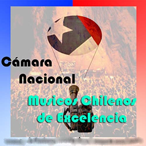 Cámara Nacional - Musicos Chilenos de Excelencia - Vol I (Volumen I)