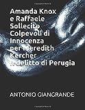 Amanda Knox e Raffaele Sollecito colpevoli di innocenza per Meredith Kercher il delitto di Perugia (L'Italia del Trucco, l'Italia che siamo) (Italian Edition)