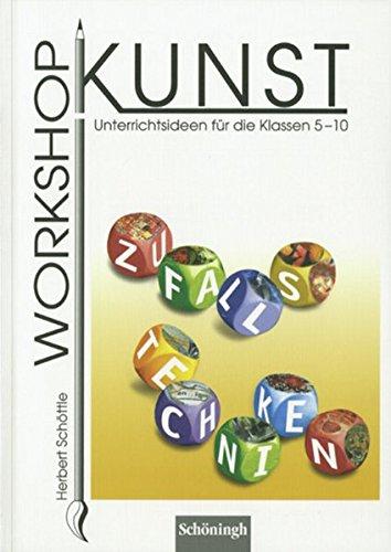 Workshop Kunst. Unterrichtsideen für die Klassen 5-10: Workshop Kunst: Band 5: Zufallstechniken: Unterrichtsideen für die Klassen 5 - 10. Bisherige ... für die Klassen 5 - 10. Bisherige Ausgabe)