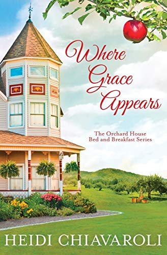 Where Grace Appears: Contemporary Fiction with a Little Women Twist (The Orchard House Bed and Breakfast)