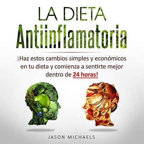 La Dieta Antiinflamatoria: Haz estos cambios simples y económicos en tu dieta y comienza a sentirte mejor dentro de 24 horas!