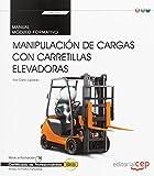 Manual. Manipulación de cargas con carretillas elevadoras (Transversal: MF0432_1). Certificados de profesionalidad