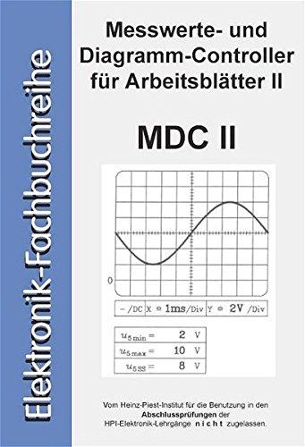 Messwerte- und Diagramm-Controller für Arbeitsblätter II (MDC II) (EPV - Elektronik-Fachbuchreihe)