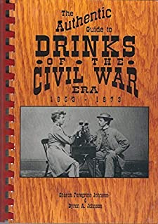 The Authentic Guide to Drinks of the Civil War Era, 1853-1873 by Sharon Peregrine Johnson (1992-04-03)