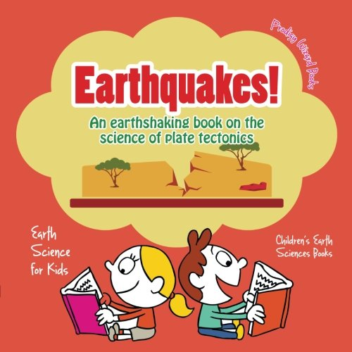 Earthquakes! - An Earthshaking Book on the Science of Plate Tectonics