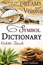 The Way of Dreams and Visions Symbol Dictionary 2017 Edition: Decode Your Dreams!