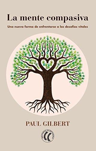 La mente compasiva: Una nueva forma de enfrentarse a los desafíos vitales (Spanish Edition)