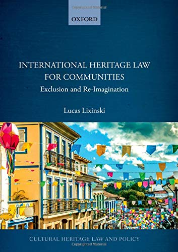 Compare Textbook Prices for International Heritage Law for Communities: Exclusion and Re-Imagination Cultural Heritage Law and Policy  ISBN 9780198843306 by Lixinski, Lucas