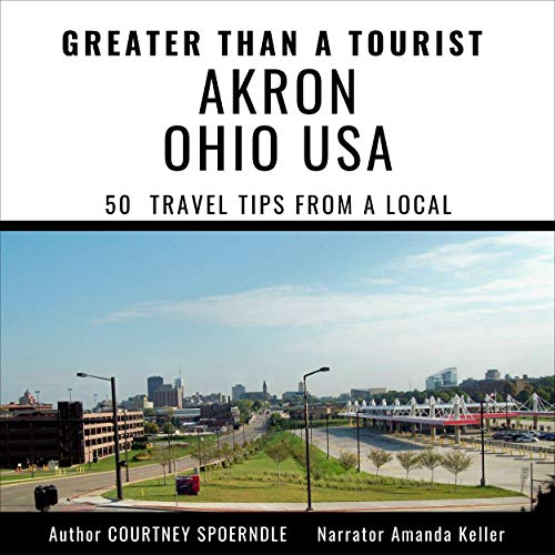 『Greater than a Tourist - Akron Ohio USA: 50 Travel Tips from a Local』のカバーアート