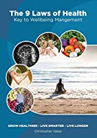 The 9 Laws of Health: Key to Wellbeing Management Grow Healthier - Live Smarter - Live longer
