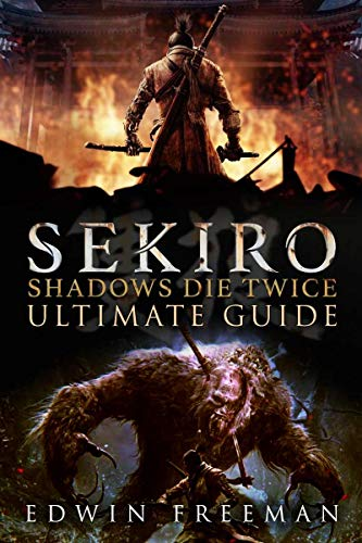 Sekiro Shadows Die Twice Ultimate Guide: Important Tips, Combat, Walkthrough For Each Zone, Boss Battles And Guides, All Endings, Secret Locations and More (English Edition)